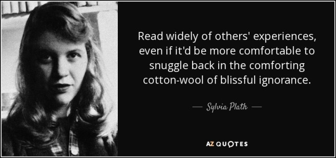 quote-read-widely-of-others-experiences-even-if-it-d-be-more-comfortable-to-snuggle-back-in-sylvia-plath-72-37-42